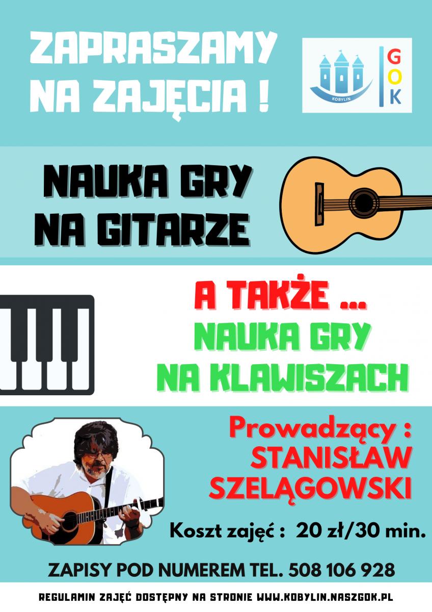 Plakat z informacjami dotyczącymi zajęć nauki gry na gitarze oraz klawiszach. Zajęcia skierowane są dla dzieci i młodzieży. Prowadzący Stanisław Szelągowski. Koszt zajęć to 20 złotych za miesiąc. Zapisy pod numerem telefonu 508646785.